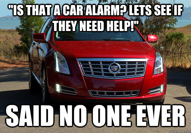 is that a car alarm lets see if they need help said no o -