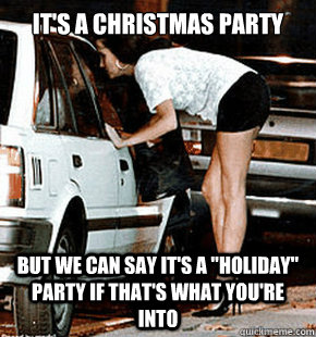 its a christmas party but we can say its a holiday party - FB karma whore