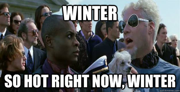 winter so hot right now winter - Mugatu