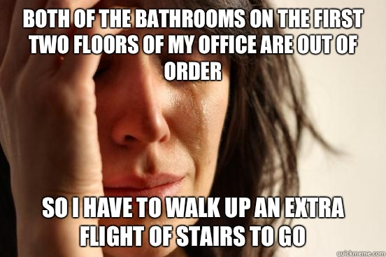 Both of the bathrooms on the first two floors of my office a - First World Problems