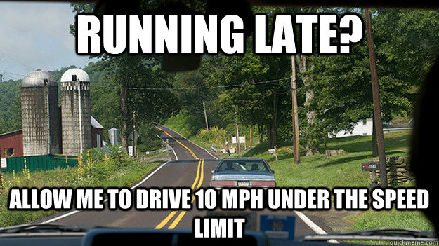 Funny Running Late Meme : Running late allow me to drive mph under the speed