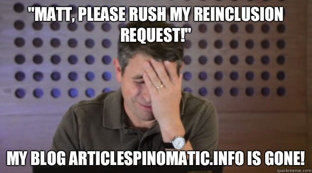 Matt please rush my reinclusion request My blog ArticleSpinO - Facepalm Matt Cutts