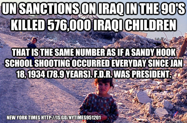 un sanctions on iraq in the 90s killed 576000 iraqi childr -