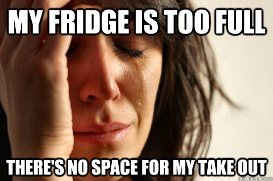 my fridge is too full theres no space for my take out - First World Problems
