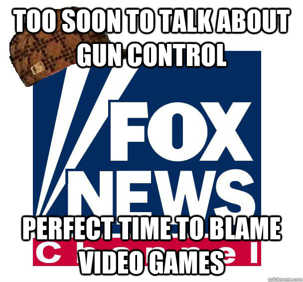 too soon to talk about gun control perfect time to blame vid - Scumbag Fox News