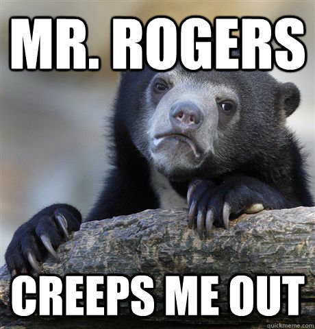 mr rogers creeps me out - Confession Bear