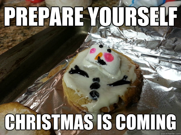 prepare yourself christmas is coming - 