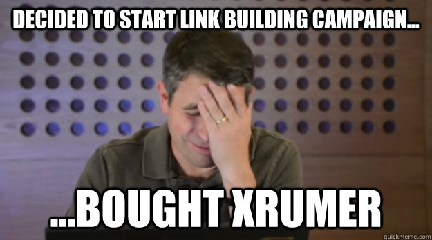 decided to start link building campaign bought xrumer - Facepalm Matt Cutts