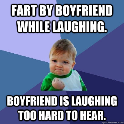 fart by boyfriend while laughing boyfriend is laughing too  - Success Kid