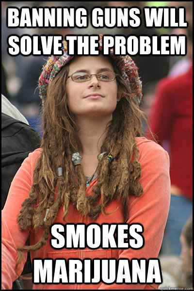 banning guns will solve the problem smokes marijuana - College Liberal