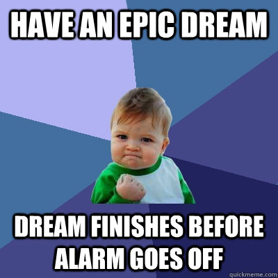 have an epic dream dream finishes before alarm goes off - Success Kid