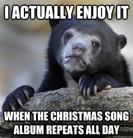 i actually enjoy it when the christmas song album repeats al - Confession Bear