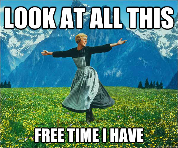 look at all this free time i have - Sound of Music