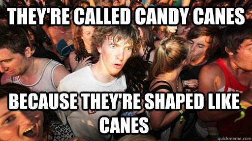 theyre called candy canes because theyre shaped like canes - Sudden Clarity Clarence