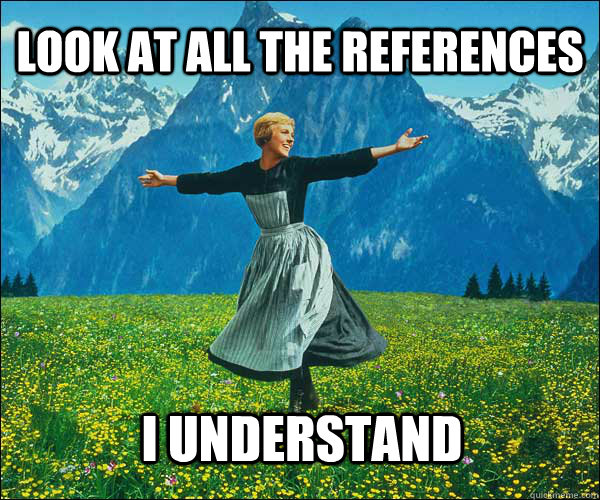 look at all the references i understand - Sound of Music