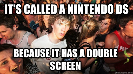 its called a nintendo ds because it has a double screen - Sudden Clarity Clarence