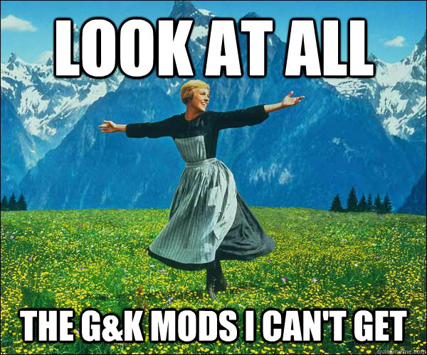 look at all the gk mods i cant get - Sound of Music