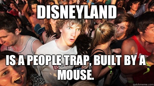 Disneyland Is a people trap built by a mouse - Sudden Clarity Clarence