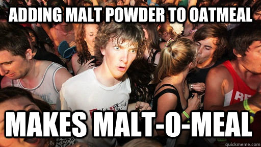 adding malt powder to oatmeal makes maltomeal - Sudden Clarity Clarence