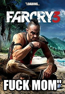 loading fuck mom - Farcry 3