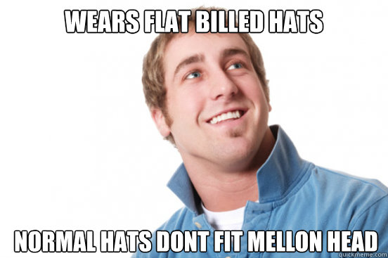 wears flat billed hats normal hats dont fit mellon head - Misunderstood Douchebag