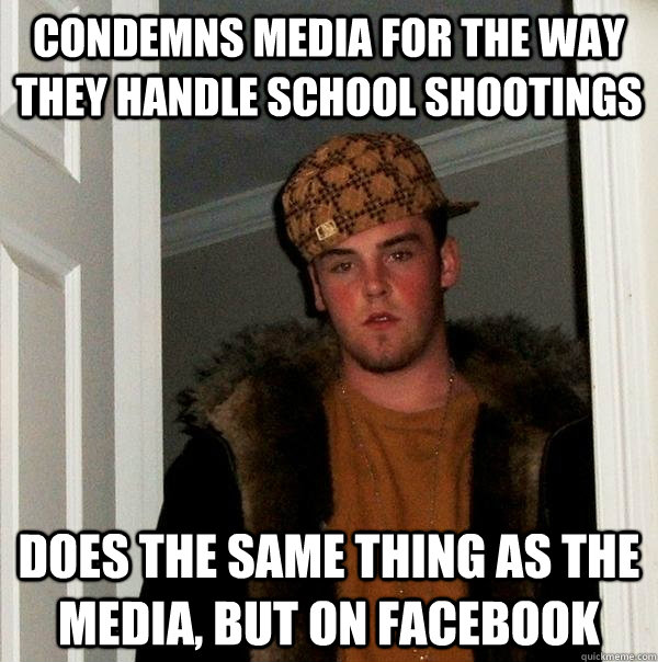 condemns media for the way they handle school shootings does - Scumbag Steve
