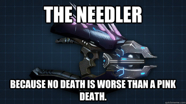 the needler because no death is worse than a pink death -