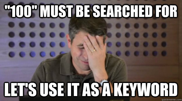 100 must be searched for lets use it as a keyword - Facepalm Matt Cutts