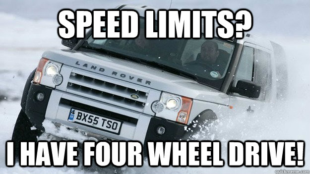 speed limits i have four wheel drive - Douchebag Winter Driver