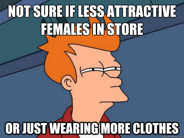 not sure if less attractive females in store or just wearing - Futurama Fry