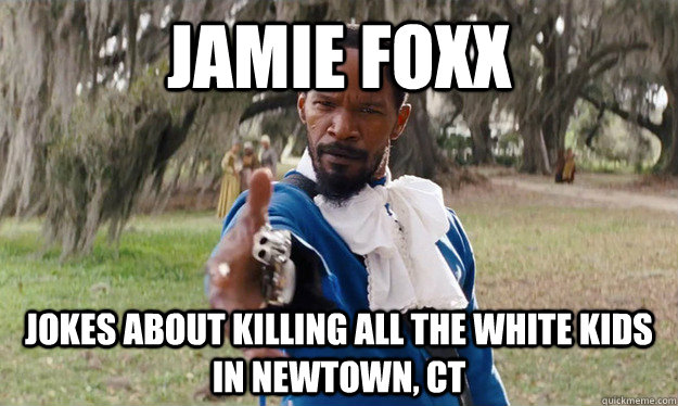 jamie foxx jokes about killing all the white kids in newtown - 