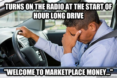 turns on the radio at the start of hour long drive welcome  - Frustrated Driver