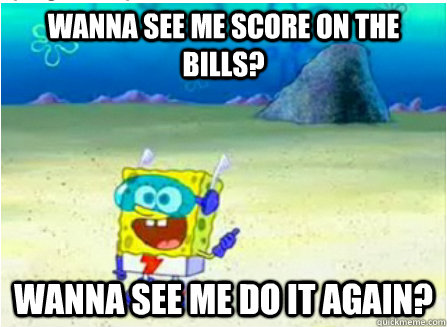 wanna see me score on the bills wanna see me do it again -
