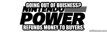 going out of buisness refunds money to buyers - Good Guy Nintendo Power