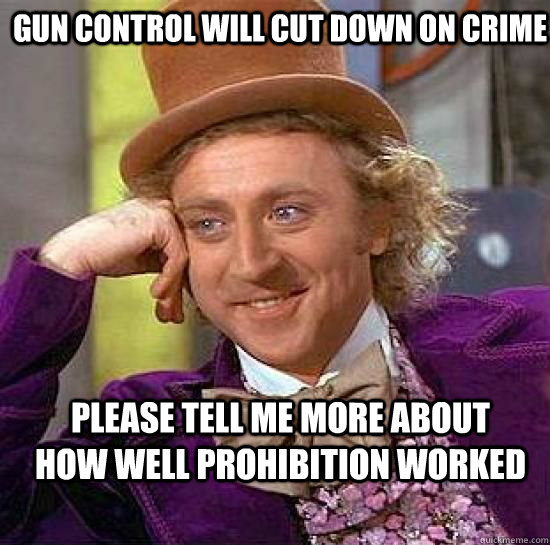 gun control will cut down on crime please tell me more about - Condesending Wonka