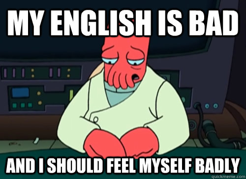my english is bad and i should feel myself badly - sad zoidberg