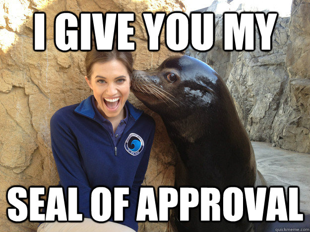 i give you my seal of approval - Crazy Secret