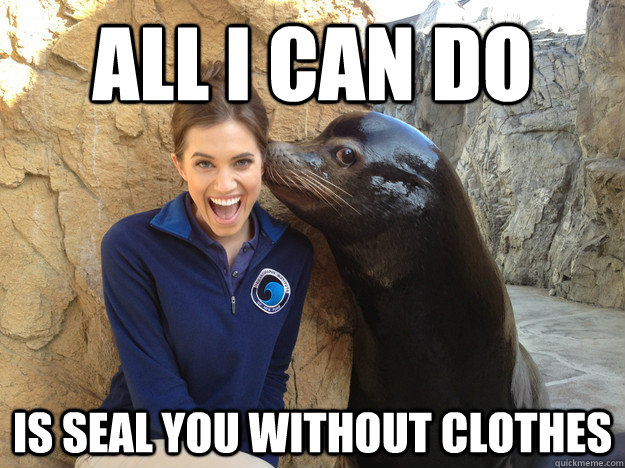 all i can do is seal you without clothes - Crazy Secret