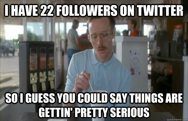 i have 22 followers on twitter so i guess you could say thin -