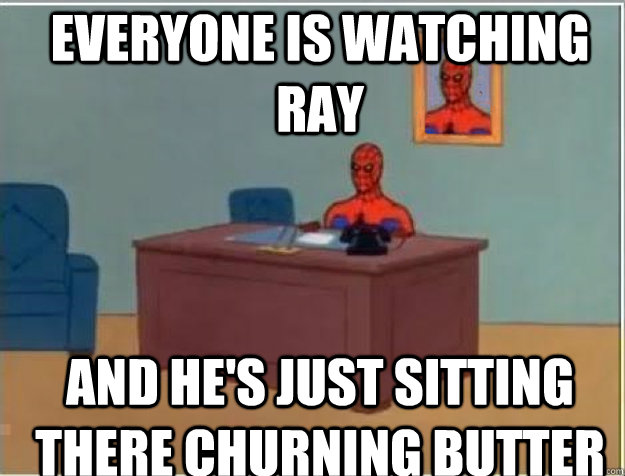everyone is watching ray and hes just sitting there churnin - Spiderman desk