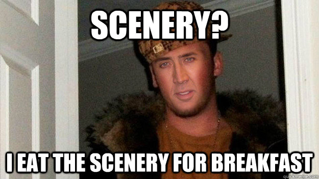 scenery i eat the scenery for breakfast - Scumbag Cage