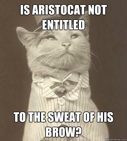 is aristocat not entitled to the sweat of his brow - Aristocat