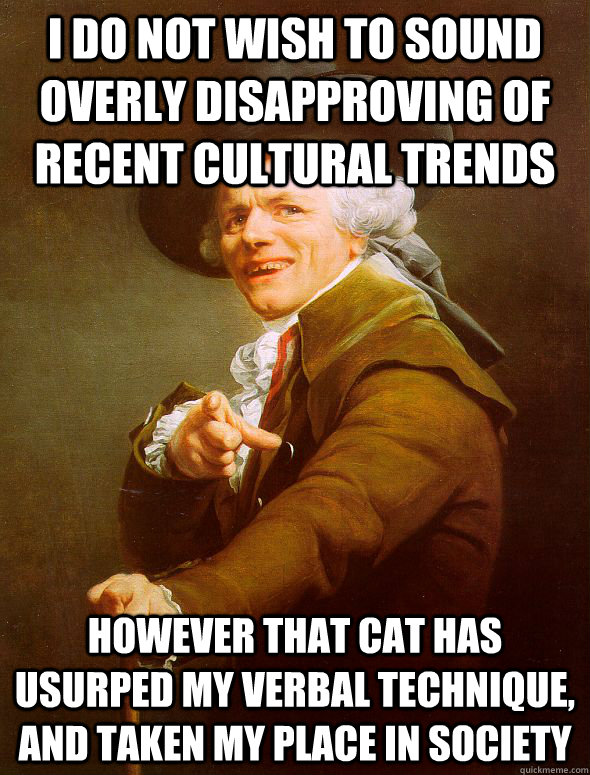 i do not wish to sound overly disapproving of recent cultura - Joseph Ducreux