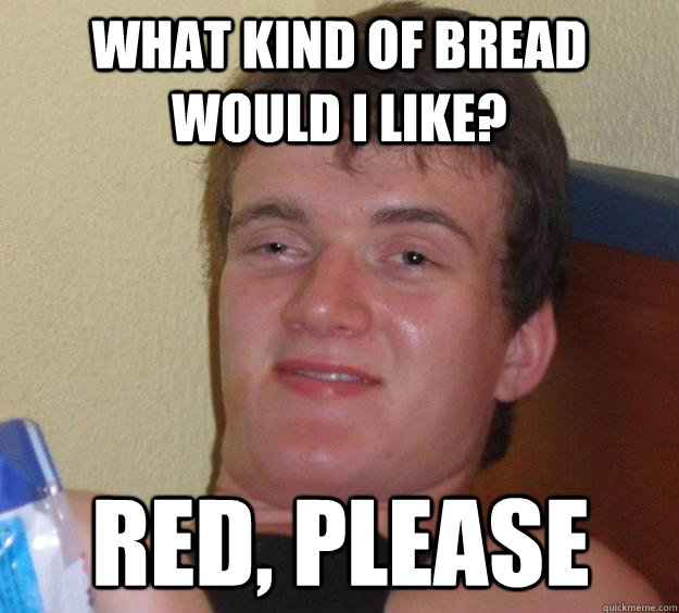 what kind of bread would i like red please - 10 Guy