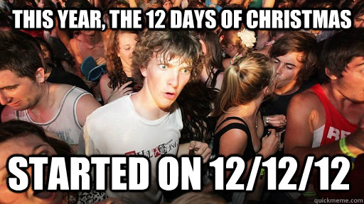 this year the 12 days of christmas started on 121212 - Sudden Clarity Clarence