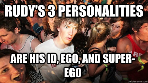 rudys 3 personalities are his id ego and superego  - Sudden Clarity Clarence