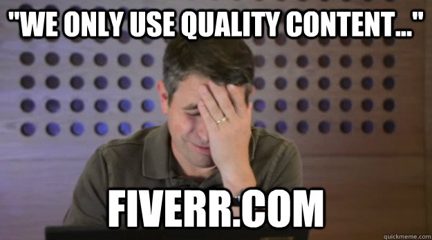 we only use quality content fiverrcom - Facepalm Matt Cutts
