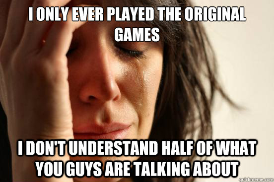 i only ever played the original games i dont understand hal - First World Problems