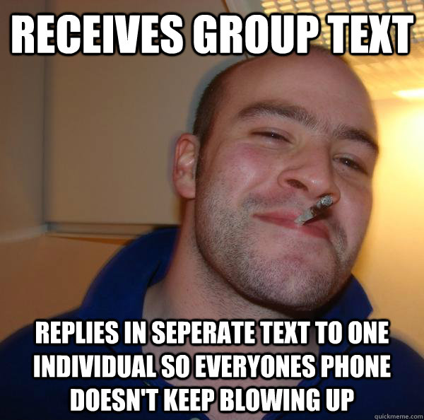 receives group text replies in seperate text to one individu - Good Guy Greg