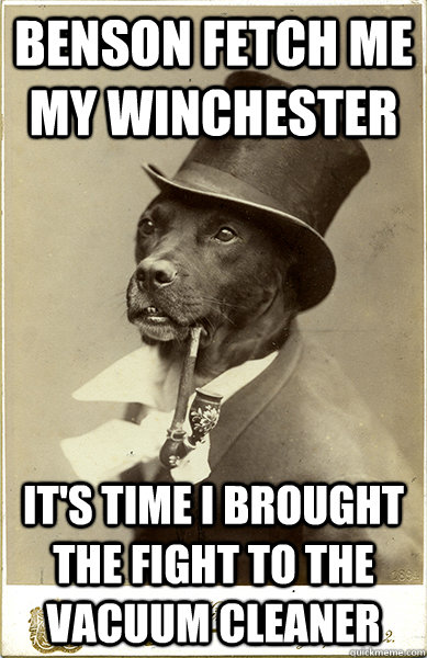 benson fetch me my winchester its time i brought the fight  - Old Money Dog